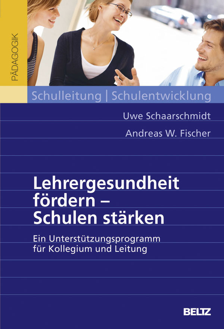 U. Schaarschmidt & A. W. Fischer:  Lehrergesundheit fördern – Schulen stärken Ein Unterstützungsprogramm für Kollegium und Leitung